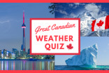 Take our Great Canadian Weather QUIZ